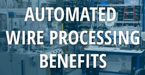 Benefits of the Automated Cutting, Crimping, and Stripping Machines
